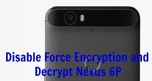 Disable Force Encryption and Decrypt Nexus 6P