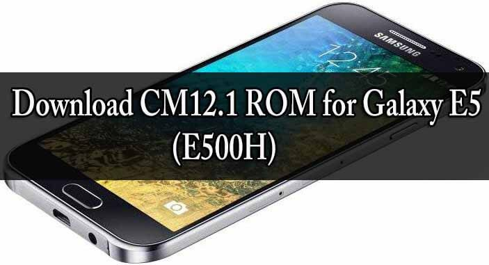Download CM12.1 ROM for Galaxy E5 (E500H)