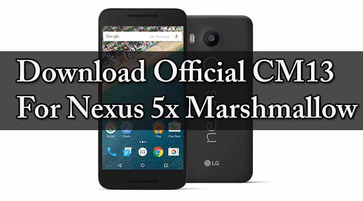 Download Official CM13 for Nexus 5x Marshmallow (Bullhead)