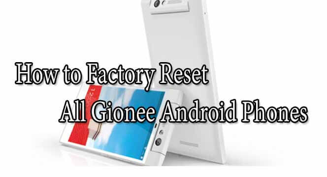 How to Factory Reset All Gionee Android Phones