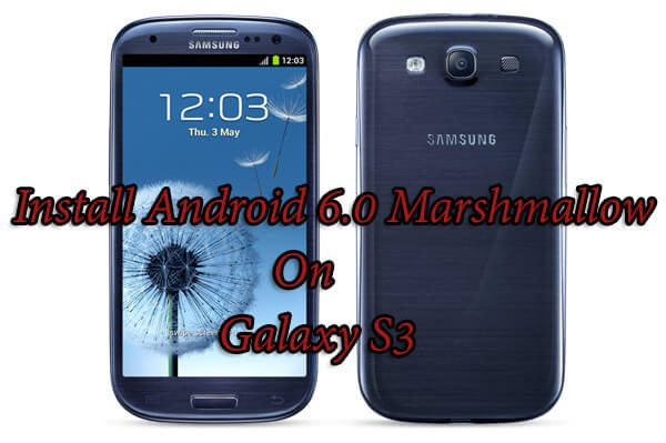 Install Android 6.0 Marshmallow On Galaxy S3