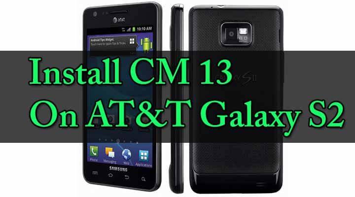 Install CM 13 On AT&T Galaxy S2