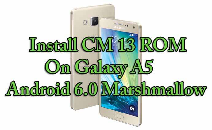 Install CM 13 ROM On Galaxy A5 Android Marshmallow