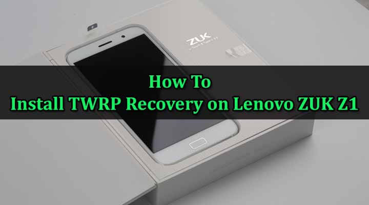 Install TWRP Recovery on Lenovo ZUK Z1