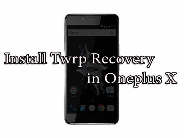 Full Guide] How to Install Twrp Recovery in Oneplus X