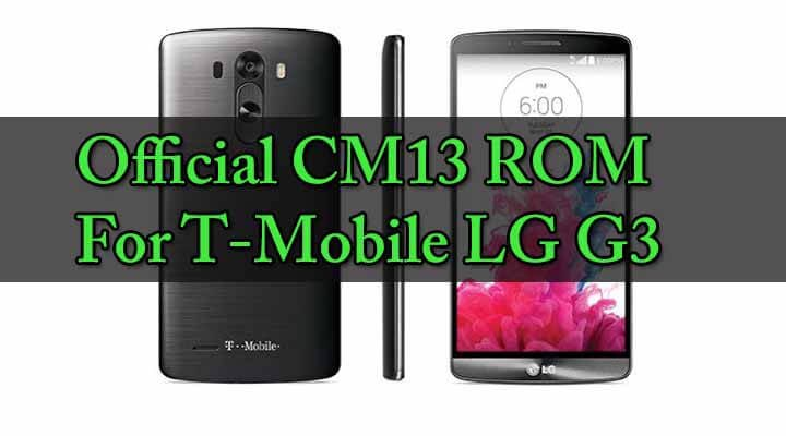 Official CM13 ROM For T-Mobile LG G3