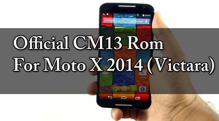 Install Official CM13 Rom for Moto X 2014 (victara)
