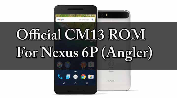 Download Official Cm13 Rom For Nexus 6P (Angler)
