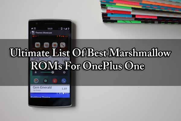 Ultimate List Of Best Marshmallow ROMs For OnePlus One