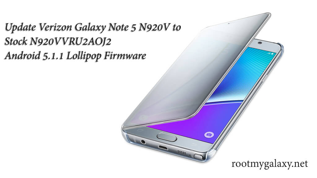 [How to] Install Stock N920VVRU2AOJ2 Android 5.1.1 Lollipop Firmware Update on Verizon Galaxy Note 5 N920V