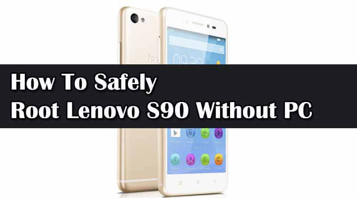 Root Lenovo S90 Without PC