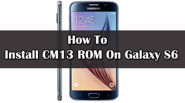 Safely Install CM13 ROM On Galaxy S6