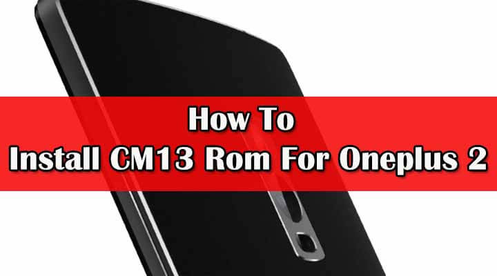 Install CM13 Rom For Oneplus 2 (Unofficial)