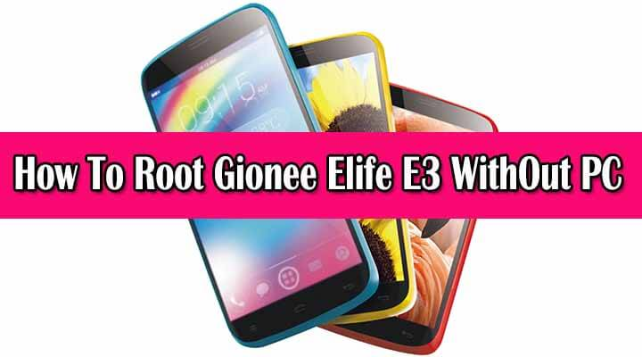 Safely Root Gionee Elife E3