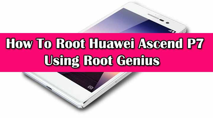 Safely Root Huawei Ascend P7 Using Root Genius