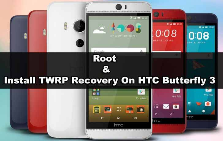 Root & Install TWRP Recovery On HTC Butterfly 3