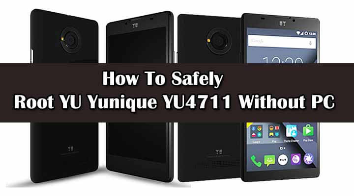 Safely Root YU Yunique YU4711 Without PC