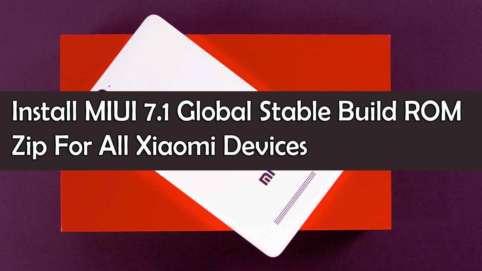 Download] MIUI 7 1 Global Stable Zip For All Xiaomi Devices