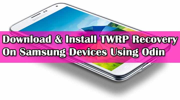 Safely Install TWRP Recovery On Samsung Devices Using Odin