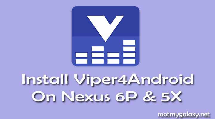 Install Viper4Android on Nexus 6P & 5X