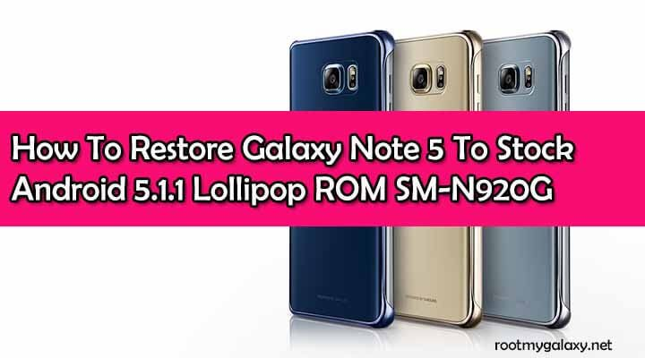Restore Galaxy Note 5 To Stock Android 5.1.1 Lollipop ROM SM-N920G