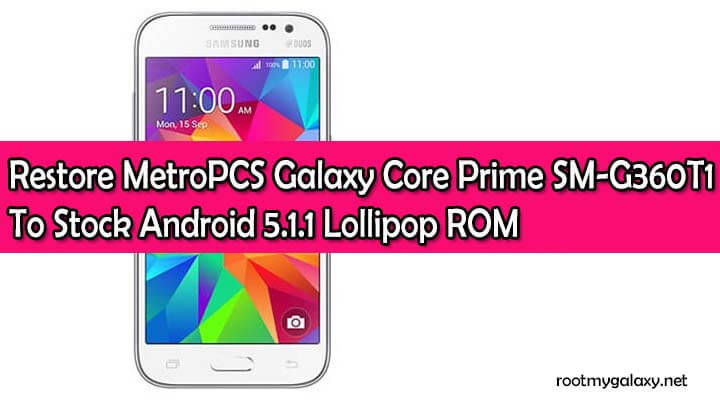 Restore MetroPCS Galaxy Core Prime SM-G360T1 To Stock Android 5.1.1 Lollipop ROM