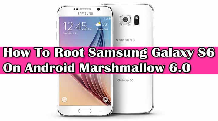 Root Samsung Galaxy S6 On Android Marshmallow