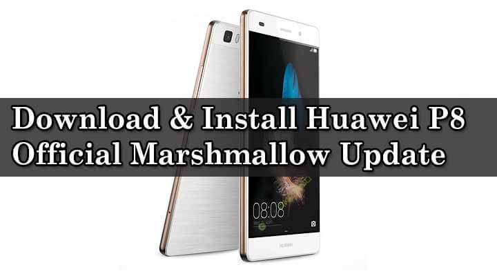 Download & Install Huawei P8 Official Marshmallow Update