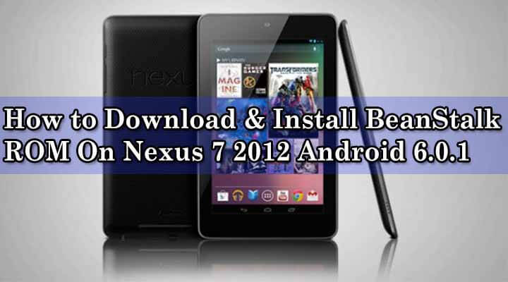 How to Download & Install BeanStalk ROM On Nexus 7 2012 Android 6.0.1