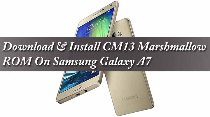 Download & Install CM13 Marshmallow ROM On Samsung Galaxy A7