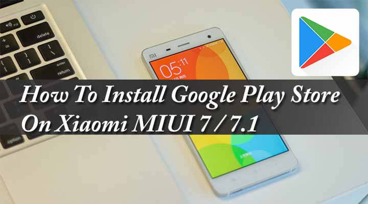 How To Install Google Play Store On Xiaomi MIUI 7 / 7 1