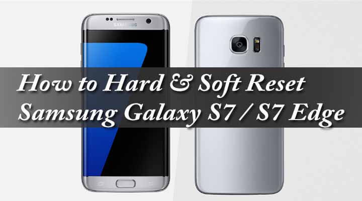 How to Hard & Soft Reset Samsung Galaxy S7 / S7 Edge