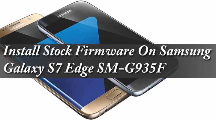 How To Install Galaxy S7 Edge Stock Firmware/ROM (2019 Update)