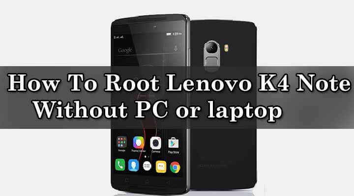 Root] How To Root Lenovo K4 Note Without Computer