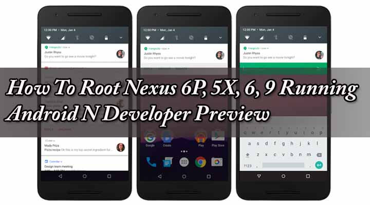 Root Nexus 6P, 5X, 6, 9 Running On Android N Developer Preview