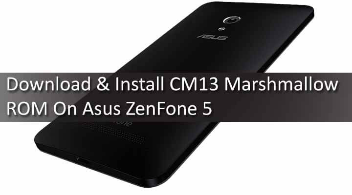 Download & Install CM13 Marshmallow ROM On Asus ZenFone 5