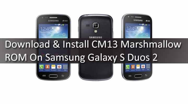 Download & Install CM13 Marshmallow ROM On Samsung Galaxy S Duos 2