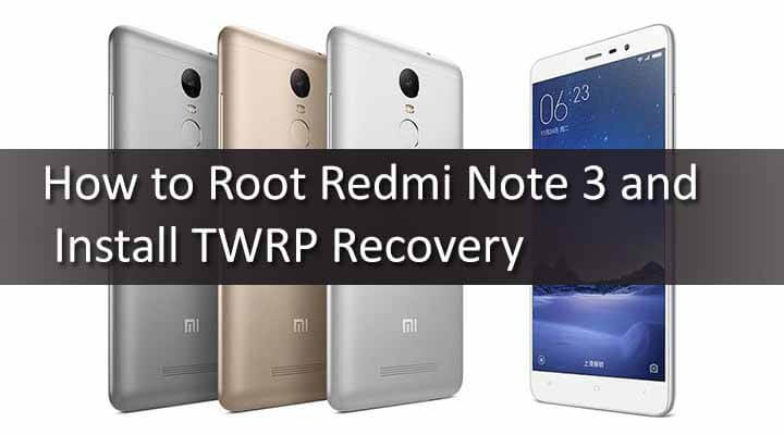 How to Root Redmi Note 3 and Install TWRP Recovery