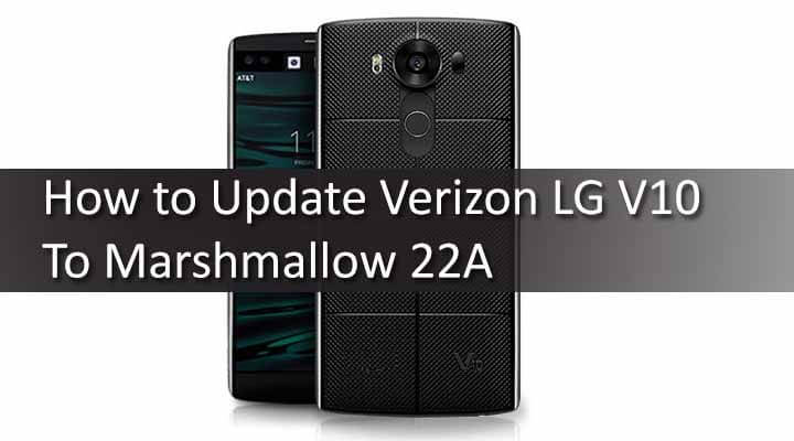 How to Update Verizon LG V10 To Marshmallow 22A