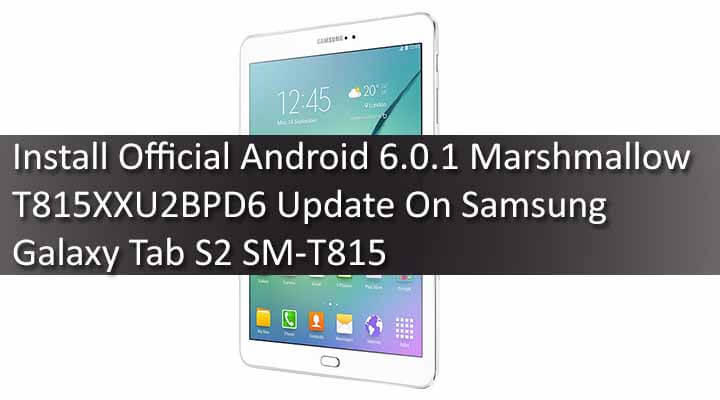 Install Official Android 6.0.1 Marshmallow T815XXU2BPD6 Update On Samsung Galaxy Tab S2 SM-T815