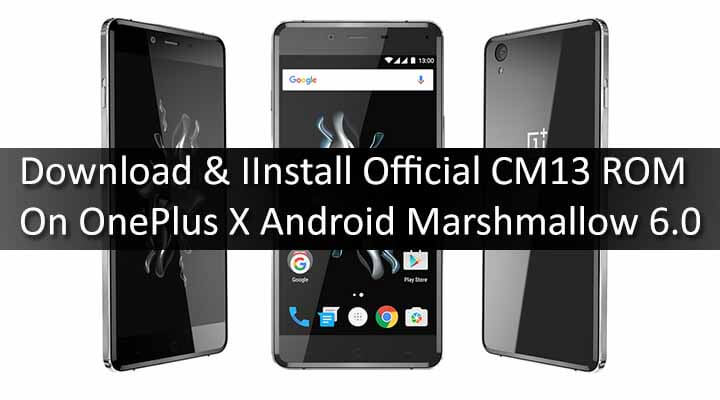 Download & Install Official CM13 ROM On OnePlus X Android Marshmallow 6.0