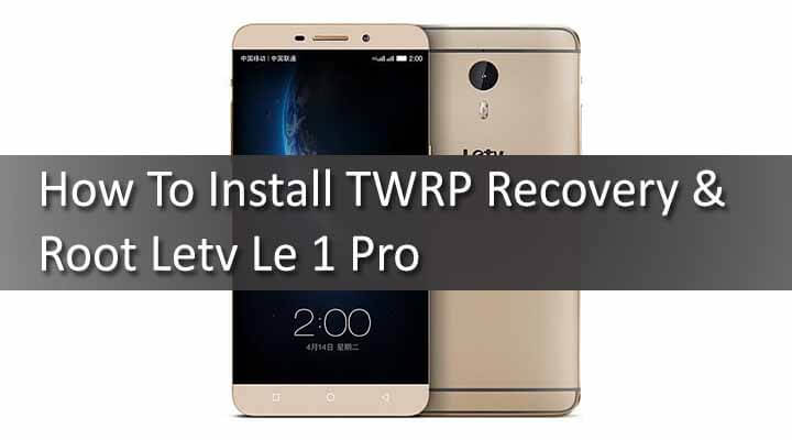 Install TWRP Recovery & Root Letv Le 1 Pro