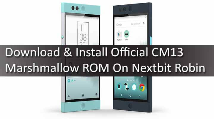 Download & Install CM13 Marshmallow ROM On Nextbit Robin
