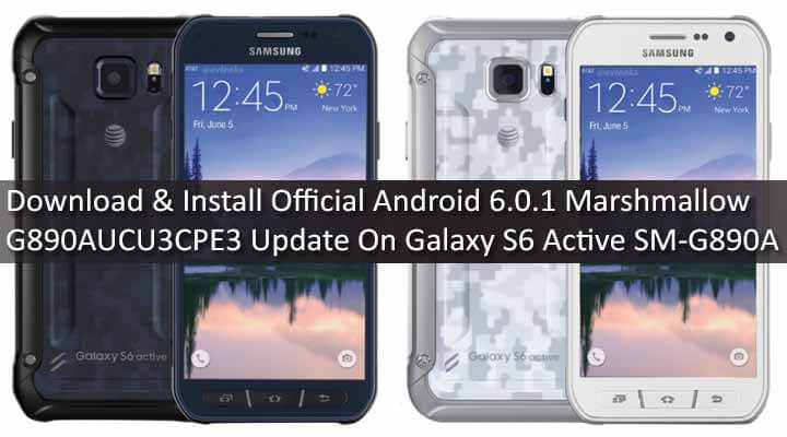 Download & Install Official Android 6.0.1 Marshmallow G890AUCU3CPE3 Update On Galaxy S6 Active SM-G890A