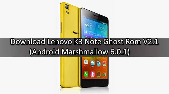 Download Lenovo K3 Note Ghost Rom V2.1 (Marshmallow 6.0.1)