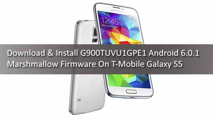 Download G900TUVU1GPE1 Android 6.0.1 Marshmallow Firmware For T-Mobile Galaxy S5