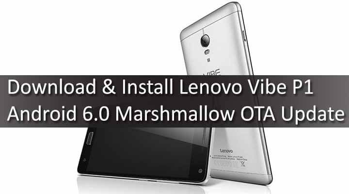 Download] Lenovo Vibe P1 Marshmallow 6 0 OTA Update