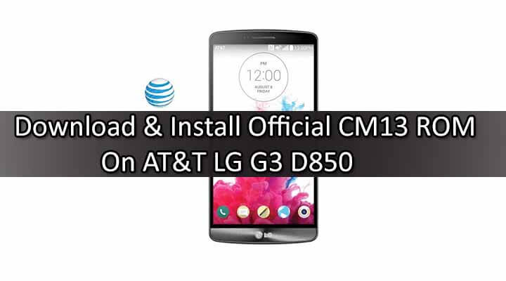 Download & Install Official CM13 ROM On AT&T LG G3 D850