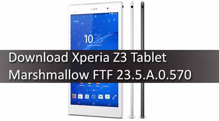 Download Xperia Z3 Tablet Marshmallow FTF 23 5 A 0 570