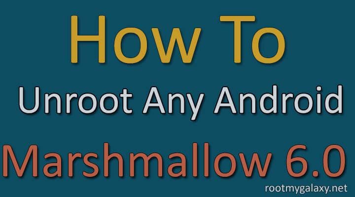 unroot any android On Android marshmallow 6.0